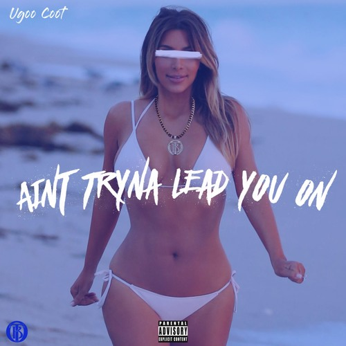 Download UGoo Coot - Aint Tryna Lead You On