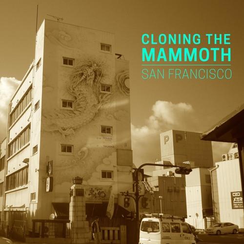 CLONING THE MAMMOTH - San Francisco