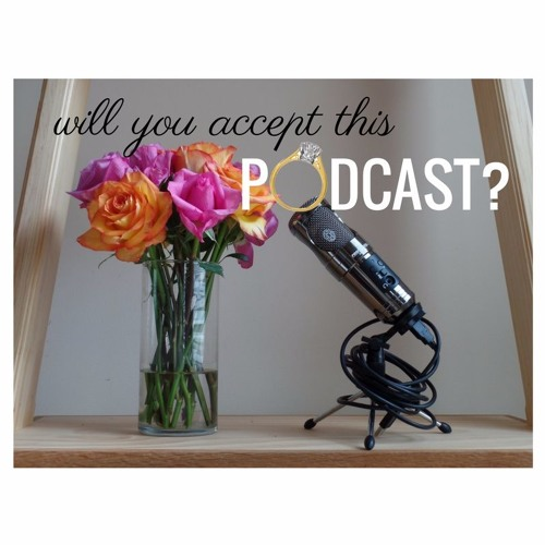 Will You Accept This Podcast E5