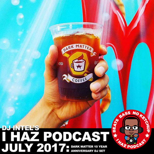 I Haz Podcast July 2017: Dark Matter 10 Year Anniversary DJ Set