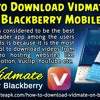 How to Download Vidmate for Blackberry Mobile