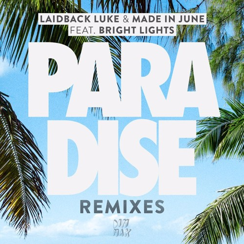 Laidback Luke & Made in June ft. Bright Lights - Paradise (Mark Villa Remix) [Out July 21]