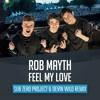 Rob Mayth - Feel My Love (Sub Zero Project & Devin Wild Remix) FREE DOWNLOAD