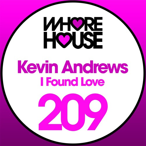 Kevin Andrews - I Found Love (Original Mix) Whore House RELEASED 14.07.17