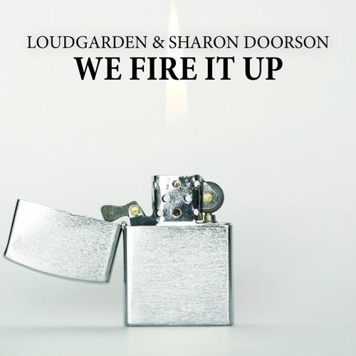 Loudgarden & Sharon Doorson  - We Fire It Up