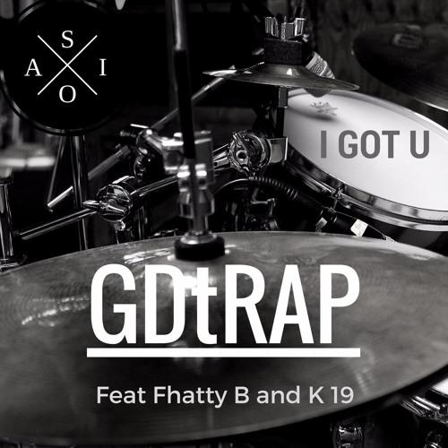 I GOT U - GDtRAP feat Fhatty B and K 19 prod. ASIO 2.0