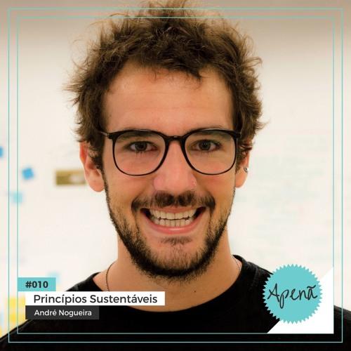 [Apenã #010] Princípios Sustentáveis - André Nogueira
