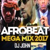 Afrobeat - Ghana Naija Mega Mix 2017 - 3hrs ft Runtown Phyno Davido Wizkid Timaya - Dj John