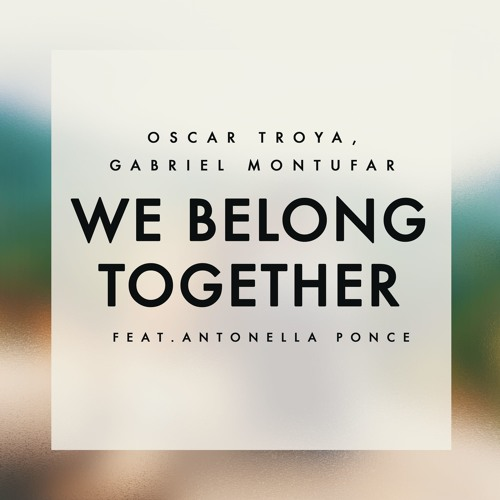 Oscar Troya, Gabriel Montufar - We Belong Together (Feat. Antonella Ponce) [Extended Mix]