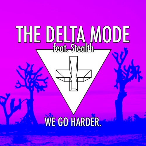 The Delta Mode feat. Stealth - We Go Harder (Original Mix)