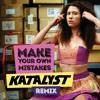 Make Your Own Mistakes (Katalyst Remix)