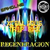 E.A.H.D.L.N.E. - Regeneración (Xcellious Trip RMX)