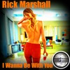Rick Marshall- I Wanna Be With You (Original Mix) Preview