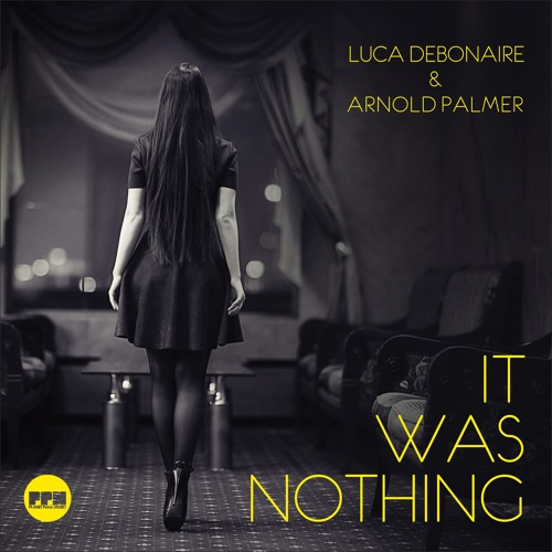 Luca Debonaire & Arnold Palmer - It Was Nothing (Extended / Fade In - Fade Out)