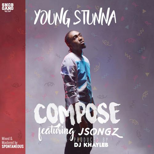 Compose - Young Stunna ft JSongz