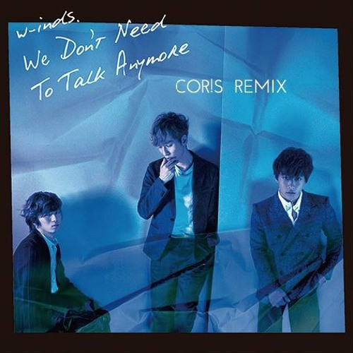 COR!S - w-inds. / We Don't Need To Talk Anymore (REMIX)【FreeDownload】
