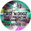 Catz 'N Dogz - They Frontin Feat. Monty Luke (Ryan Shepherd Edit) (FREE DOWNLOAD)