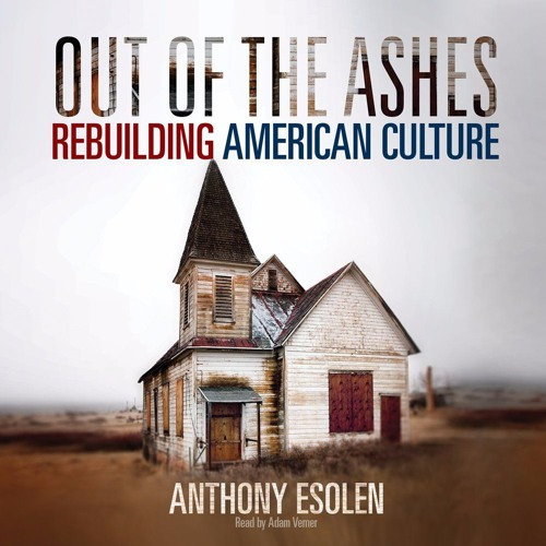 Rebuilding Our Culture: A Conversation with Dr. Anthony Esolen