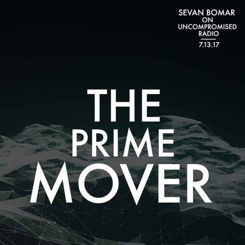 THE PRIME MOVER - SEVAN ON UNCOMPROMISED RADIO - 7-13-17