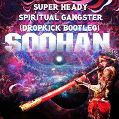 SOOHAN - Super Heady Spiritual Gangster (Dropkick Bootleg)