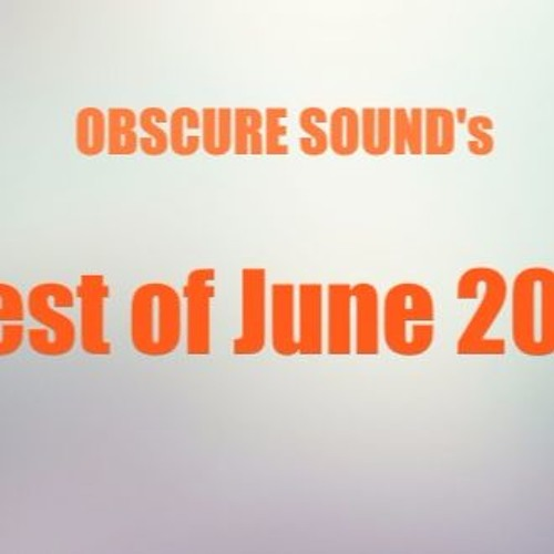 Obscure Sound - Best of June 2017
