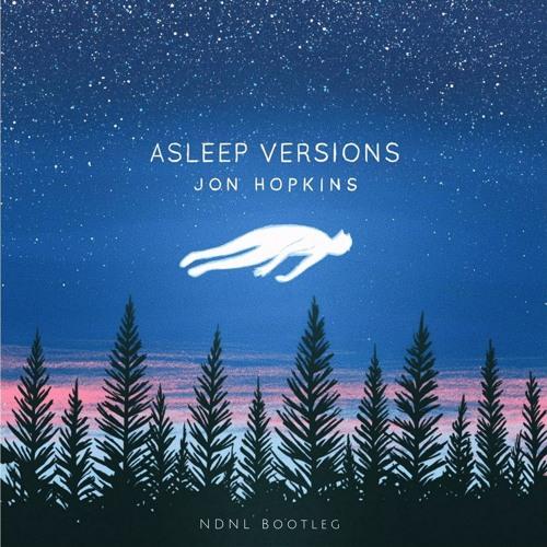Jon Hopkins - Open Eye Signal (Asleep Version) (NDNL Extended Bootleg)