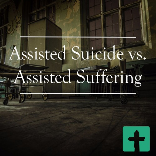 Assisted Suicide Vs Assisted Suffering