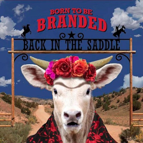 """Back In The Saddle - """"Born To Be Branded"""""""