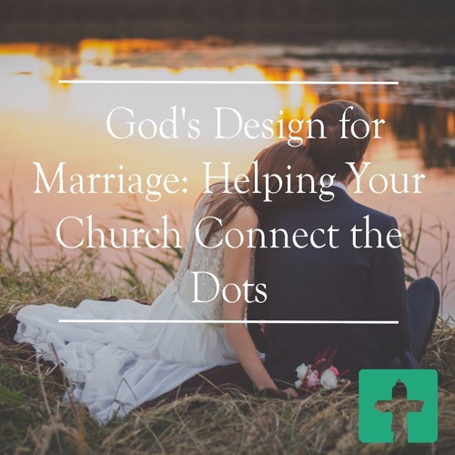 God's Design for Marriage: Helping Your Church Connect the Dots