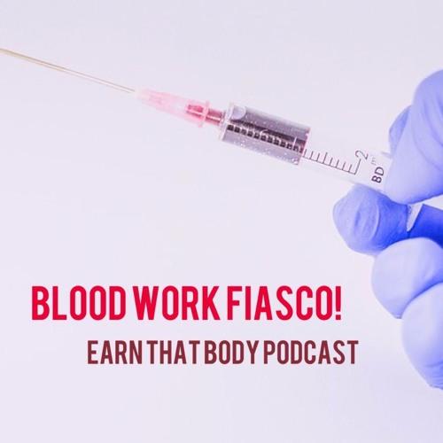 #63 Blood Work Fiasco?