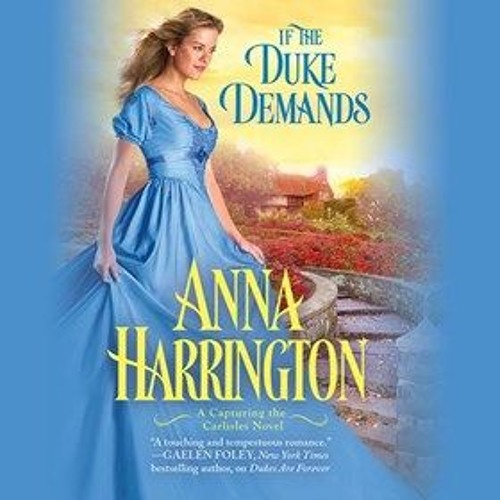 IF THE DUKE DEMANDS  by Anna Harrington, read by Justine Eyre.