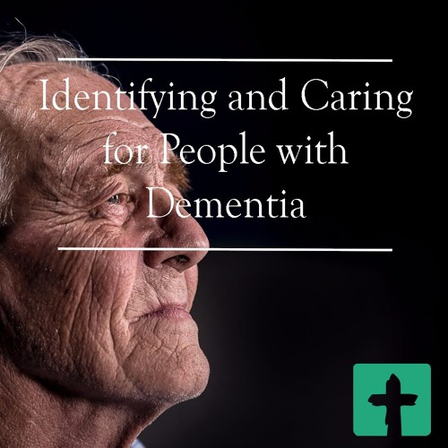 Identifying and Caring for People with Dementia