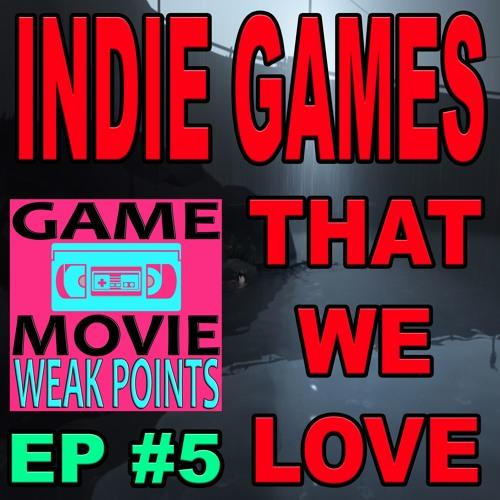 INDIE GAMES THAT WE LOVE - GaM WEAK POINTS EP #5
