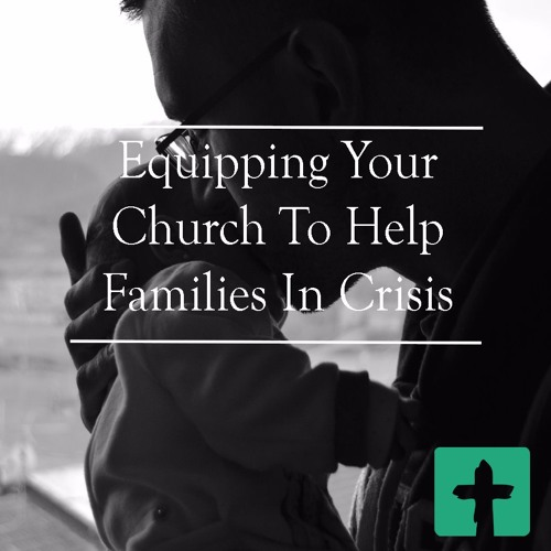 Equipping Your Church To Help Families In Crisis