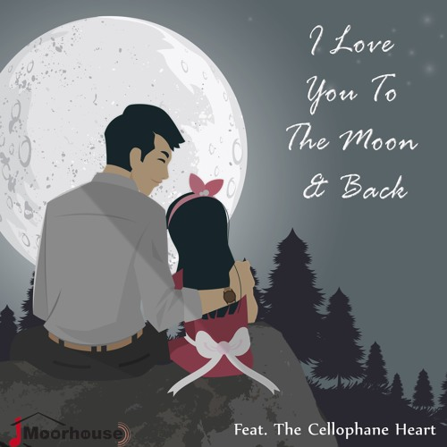 I Love You To The Moon & Back (Feat. The Cellophane Heart)