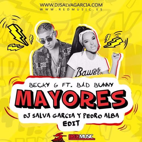 Becky G Ft Bad Bunny - Mayores (Dj Salva Garcia & Pedro Alba 2017 Edit) by DjSalvaGarciaEdits playlists on SoundCloud