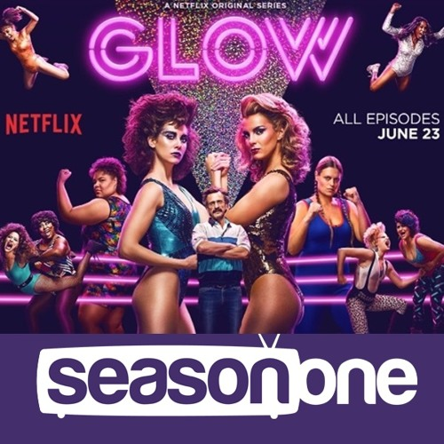 Season One Episode 317: GLOW