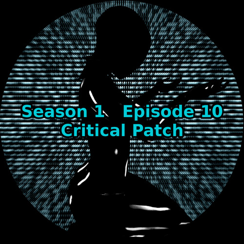 S01 E10 Critical Patch