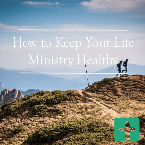 How To Keep Your Life Ministry Healthy