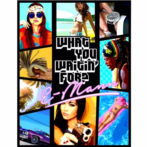 E-MANN-WHAT YOU WAITING FOR