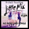 Little Mix - No More Sad Songs (D-JaR Bootleg)