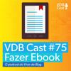 VDB Cast #75 - Como Fazer um Ebook de Sucesso