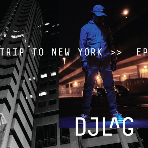 "DJ LAG - ""Trip to New York"" (Full EP stream)"