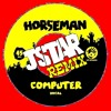 Horseman - Computer (Jstar Remix)*FREE DOWNLOAD*