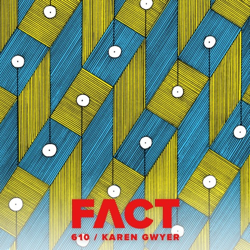 FACT mix 610 - Karen Gwyer (Jul '17)