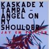 Kaskade x Tamra - Angel On My Shoulder (Jay Em Edition)