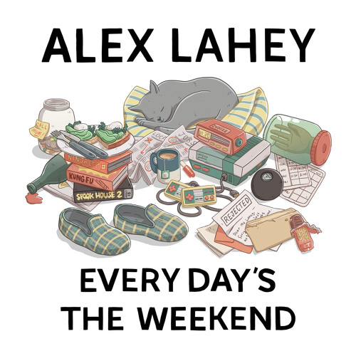 Alex Lahey - Every Day's The Weekend