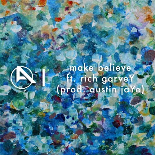 make believe ft. rich garveY (prod. austin jaYe)