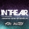Morgan Page, Sultan + Ned Shepard and BT - In The Air - Fubu bootleg