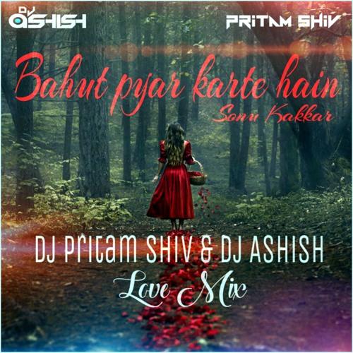 Bahut pyar karte hain Sonu kakkar ft. DJ Pritam Shiv & DJ Ashish Love Mix